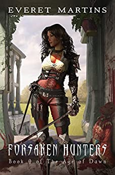 Forsaken Hunters: Book Zero of The Age of Dawn -  A Prequel (The Age of Dawn World 1) by [Martins, Everet]