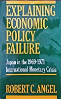 Explaining Economic Policy Failure: Japan in the 1969-1971 International Monetary Crisis (STUDIES OF THE EAST ASIAN INSTITUTE)