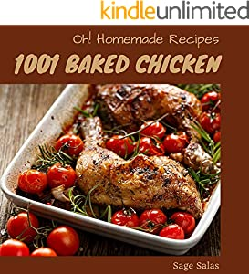 Oh! 1001 Homemade Baked Chicken Recipes: Homemade Baked Chicken Cookbook - The Magic to Create Incredible Flavor! (English Edition)
