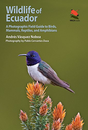 Wildlife of Ecuador: A Photographic Field Guide to Birds, Mammals, Reptiles, and Amphibians (WILDGuides)