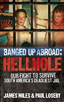 Banged Up Abroad: Hellhole: Our Fight to Survive South America's Deadliest Jail by [Miles, James, Paul,Loseby]