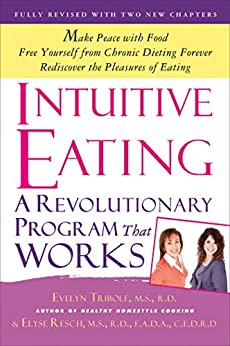 Intuitive Eating: A Revolutionary Program that Works by [Tribole, Evelyn , Resch, Elyse]
