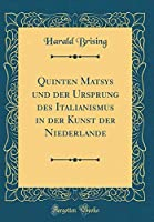 Quinten Matsys Und Der Ursprung Des Italianismus in Der Kunst Der Niederlande (Classic Reprint)
