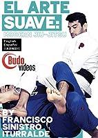 EL ARTE SUAVE: MODERN JIU-JITSU (DVD) BY FRANCISCO SINISTRO ITURRALDE