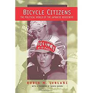 Bicycle Citizens: The Political World of the Japanese Housewife (Asia : Local Studies/Global Themes)