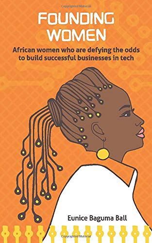 Download Founding Women: African women who are defying the odds to build successful businesses in tech 1999968905