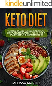 Keto diet: The Beginner Guide to a High-Fat Diet, with  101 Simple Delectable Recipes to Shed Weight, Heal Your Body, and Regain Confidence (English Edition)