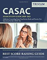 CASAC Exam Study Guide 2020-2021: Addiction Counseling Exam Prep Review Book and Practice Test Questions for the CASAC Test