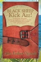 Black Sheep Kick Azz!: 10 Kick Azz Principles for Fed Up Employees Ready to Discover, Protect and Pursue Their Unique God-given Purposes!