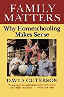 Family Matters: Why Homeschooling Makes Sense (Harvest Book)