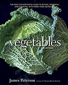 Vegetables, Revised: The Most Authoritative Guide to Buying, Preparing, and Cooking, with More than 300 Recipes by [Peterson, James]