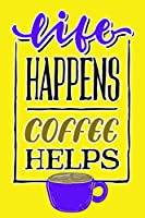 Life Happens Coffee Helps: Journal Notebook Gift for Coffee Lovers