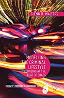 Modelling the Criminal Lifestyle: Theorizing at the Edge of Chaos (Palgrave's Frontiers in Criminology Theory)