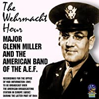The Wehrmacht Hour by GLENN & AMERICAN BAND OF THE AEF MILLER (2008-04-22)