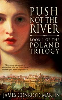 Push Not the River (The Poland Trilogy Book 1) by [Martin, James Conroyd]