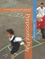 Purposeful Play: Designing developmentally appropriate learning centers with intention