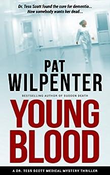 Young Blood - A Dr. Tess Scott Medical Thriller (Doctor Tess Book 2) by [Wilpenter, Pat]