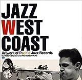 ジャズ・ウェスト・コースト―アートワーク・オブ・パシフィック・ジャズ・レコード