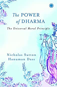 The Power of Dharma: The Universal Moral Principle by [Sutton, Nicholas, Dass, Hanuman]