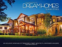 Dream Homes Tennessee: An Exclusive Showcase of Tennessee's Finest Architects,s Designers & Builders