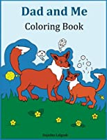 Dad and Me Coloring Book: Gift for Dad, From Daughter, From Son, Birthday, Side by Side Coloring, Farts, Animals, Funny Gifts