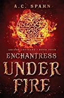 Enchantress Under Fire: An Urban Fantasy Novel (Arcane Artisans)