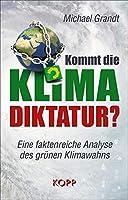 Kommt die Klima-Diktatur?: Eine faktenreiche Analyse des gruenen Klimawahns
