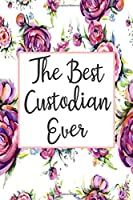 The Best Custodian Ever: Blank Lined Journal For Custodian Gifts Floral Notebook