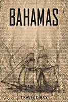 Bahamas Travel Diary: Travel and vacation diary for Bahamas. A logbook with important pre-made pages and many free sites for your travel memories. For a present, notebook or as a parting gift