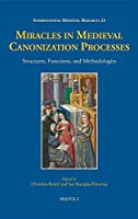 Miracles in Medieval Canonization Processes: Structures, Functions, and Methodologies (International Medieval Research)