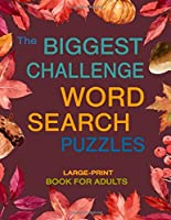 The Biggest Challenge Word Search Puzzles: Large Print Book for Adults