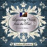ノイズレスSPアーカイヴズ 伝説の歌声 Legendary Voices from the Past 10 フランス アリア集I-French AriasI-