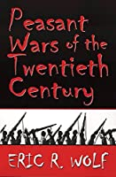 Peasant Wars of the Twentieth Century by Eric R. Wolf(1999-09-15)