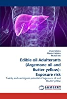 Edible oil Adulterants (Argemone oil and Butter yellow): Exposure risk: Toxicity and carcinigenic potential of argemone oil and bbutter yellow