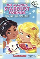 Step into the Spotlight! (The Amazing Stardust Friends)