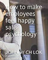 How to make employees feel happy sale psychology
