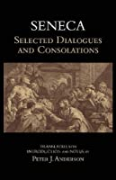 Seneca: Selected Dialogues and Consolations (Hackett Classics)