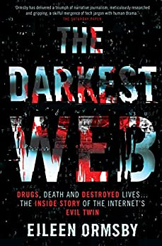 Darkest Web : Drugs, death and destroyed lives ... the inside story of the internet's evil twin by [Ormsby, Eileen]