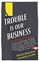 The Trouble is Our Business: Stories by Irish Crime Writers