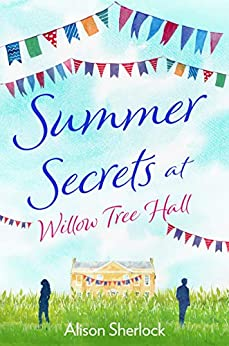 Summer Secrets at Willow Tree Hall: A perfect feel-good summer read (The Willow Tree Hall Series Book 2) by [Sherlock, Alison]