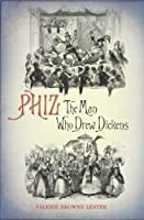 Phiz: The Man Who Drew for Dickens
