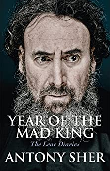 Year of the Mad King: The Lear Diaries by [Sher, Antony]
