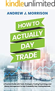 How To Actually Day Trade: A Practical Guide with Tools, Strategies, Trading Psychology and Money Management To High Probability Day Trading Methods (English Edition)