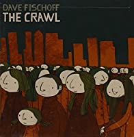 Crawl by DAVE FISCHOFF