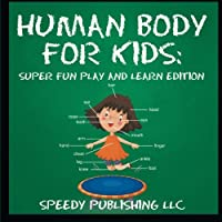 Human Body for Kids: Super Fun Play and Learn Edition