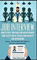 Job Interview: How To Best Prepare For an Interview. How To Get Rid of Stress and Anxiety For Interviews: Bonus: - The Top Best 100 Q&A's To Ace Your Next Interview! (Interview, Interview Tips, Interview Questions and Answers, Dream Job, Job Interview, Job Search, Q&A's)