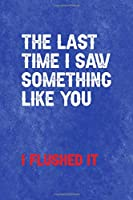 The Last Time I Say Something Like You… I Flushed It.: All Purpose 6x9 Blank Lined Notebook Journal Way Better Than A Card Trendy Unique Gift Blue Texture Mean People