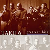Greatest Hits by Take 6 (1999-07-26)