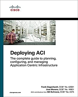 [Moreno, Jose, Dufresne, Bill, Dagenhardt, Frank]のDeploying ACI: The complete guide to planning, configuring, and managing Application Centric Infrastructure (English Edition)