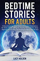 Bedtime Stories for Adults: 9 More Grownup Sleep Stories and Guided Meditations for Stress Relief, Letting Go, Anxiety, Panic Attacks - Deep Hypnosis and Positive Self-Healing for Mind, Body & Soul